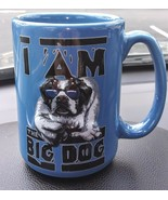 I Am the Big Dog Mug - $15.99