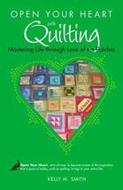 Open Your Heart with Quilting: Mastering Life through Love of the Patches (Open