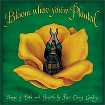 BLOOM WHERE YOU ARE PLANTED by Carey Landry image 1