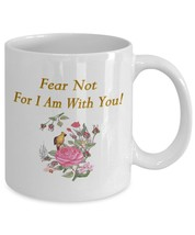 Fear Not For I Am With You Coffee Mug - $20.00