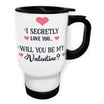 I secretly love you Will you be my valentine White/Steel Travel 14oz Mug... - $17.79