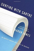 Surfing With Sartre: An Aquatic Inquiry Into a Life of Meaning (used har... - $19.00