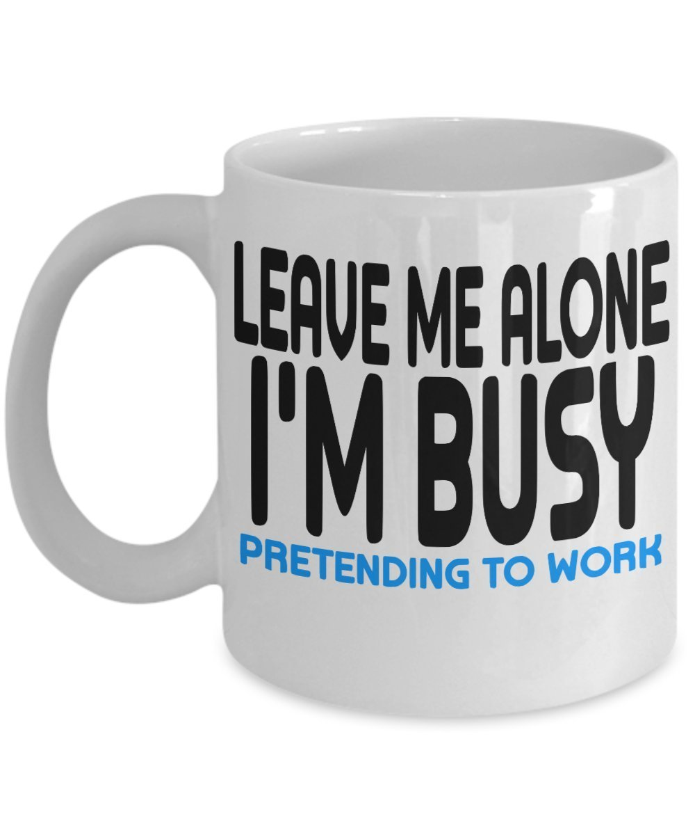 Primary image for Leave Me Alone I'm Busy Pretending To Work Funny Sayings Coffee Mug