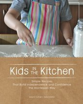 Kids in the Kitchen: Simple Recipes That Build Independence and Confiden... - $16.99