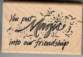 Rubber Stamp Saying, You Put Magic into Our Friendship  B2 - $7.37