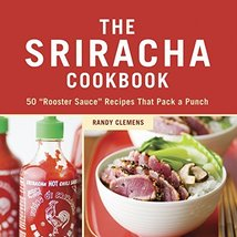 """The Sriracha Cookbook: 50 """"Rooster Sauce"""" Recipes that Pack a Punch [Har... - $4.70"""