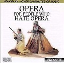 Opera For People Who Hate Opera (CD, Apr-1995, Intersound) - $12.99