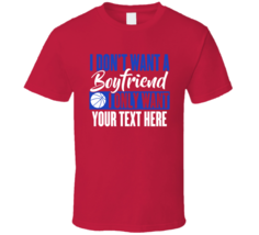 Don't Want Boyfriend Only add your own text custom personalized t shirt ... - $20.00+