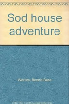 Sod house adventure [Jan 01, 1956] Worline, Bonnie Bess