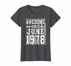 Dad Shirts -  Awesome Since Legends Born In JUNE 1978 Aged 40 Years Old ... - $19.95+