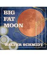 Big Fat Moon [Audio CD] Walter Schmidt - $29.95