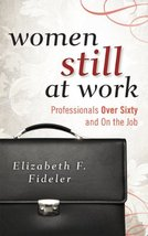 Women Still at Work: Professionals Over Sixty and On the Job [Hardcover] Fideler