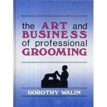 The Art and Business of Professional Grooming : Dorothy Walin : New Hard... - $32.95
