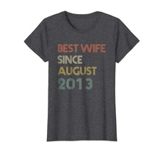 New Shirts - Best Wife Since August 2013 5th Wedding Anniversary T-shirt... - $19.95+