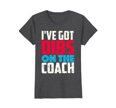 I've Got Dibs On The Coach T-Shirt for Coach's Wife Wowen - $19.95+