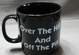 Over The Hill And Off The Pill Coffee Mug Black from Russ Berrie - $3.90