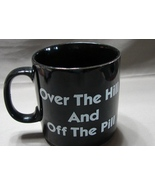 Over The Hill And Off The Pill Coffee Mug Black from Russ Berrie - $0.00