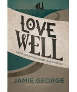 Love Well: Living Life Unrehearsed and Unstuck [Paperback] George, Jamie - $9.24