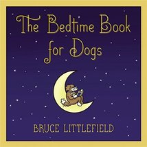 The Bedtime Book for Dogs Littlefield, Bruce - $3.71