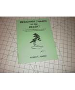 Designing Dwarfs in the Desert Phoenix Bonsai Society Robert J. Baran  - $17.95