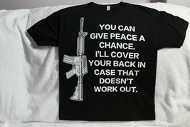 YOU CAN GIVE PEACE A CHANCE I'LL COVER YOU IN CASE GUN RIGHTS AR15 T-SHIRT - $11.77