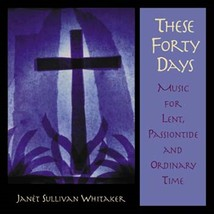 These Forty Days - CD by Janèt Sullivan Whitaker