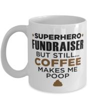 Fundraiser Mug - Superhero But Still Coffee Makes Me Poop - 11 oz Funny ... - $14.95