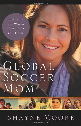 Primary image for Global Soccer Mom: Changing the World Is Easier Than You Think Moore, Shayne