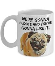 "Pug Mug ""We're Gonna Cuddle and You're Gonna Like It Pug Coffee Mug"" Fun... - $14.95"