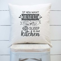 Farmhouse Throw PIllow - If You Want Breakfast In Bed Go Sleep In The Ki... - $17.99