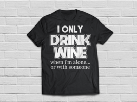 Drink wine lover shirts - Funny wine sayings gifts - $18.95