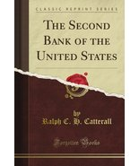 The Second Bank of the United States (Classic Reprint) [Paperback] Catte... - $19.80