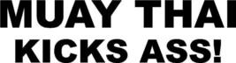 MUAY THAI KICKS ASS! Vinyl Decal Sticker MMA UFC Fighting wrestle - $7.32