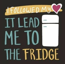 "I Followed My Heart It Lead Me To The Fridge Home Décor 6.5"" X 6.5"" Wood Comp - $7.91"