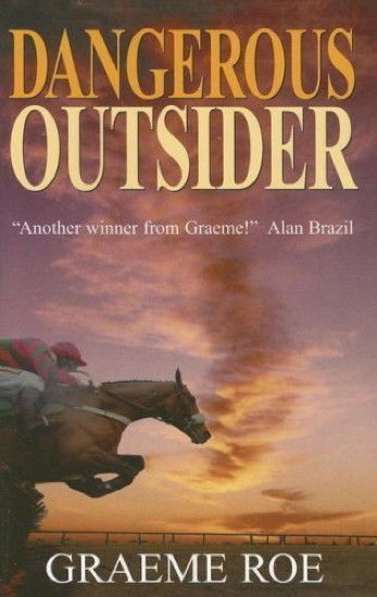Dangerous Outsider, a Horseracing Mystery : Graham Roe : New Hardcover  @ZB
