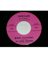 The Fading Tribesmen ORIGINAL More Feathers Rain Dance 45 Rpm Record Ind... - $1,499.99