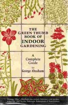 Green Thumb Book of Indoor Gardening : A Complete Guide Abraham, George - $2.96