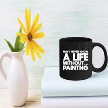 Funny Painting Life Coffee Mug Presents For Painters Mug - $15.95