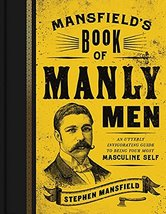 Mansfield's Book of Manly Men: An Utterly Invigorating Guide to Being Yo... - $9.90