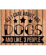 Top Shelf Novelties Funny Dog Quotes All I Care About is Dogs Laminated Sign SP4 - $8.77
