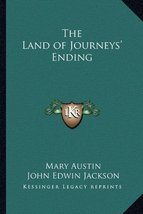 The Land of Journeys' Ending [Paperback] Austin, Mary and Jackson, John Edwin