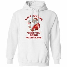 Santa Claus Ain't No Laws When You Drink With Claus Hoodie Unisex - $27.46+