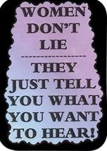 "Women Don't Lie They Just Tell You What You Want To Hear 3"" x 4"" Love Note Humor - $2.69"