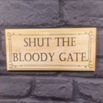 Shut The Bloody Gate Plaque / Sign / Gift - Funny Garden Gate Shed Grump... - $12.46
