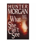 What She Can't See [Paperback] Morgan, Hunter - $52.58