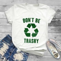 Don't Be Trashy, Recycle T Shirt, Recycling Shirt, Save The Planet, Save... - $17.09