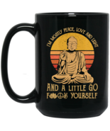 I'm Mostly Peace Love Light Little Go F*ck Yourself BM15OZ 15 oz. Black Mug - $18.00