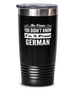 German Black Tumbler - In Case You Didn't Know I'm A Proud - 20 oz Stain... - $24.95