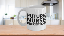 Nurse Preceptor Mug Future Nursing Student Coffee Cup Ceramic White - $14.65+