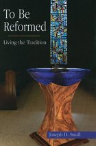 To Be Reformed [Paperback] Small, Joseph D. - $9.53